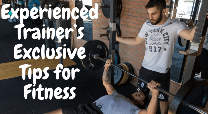Experienced Trainer's Exclusive Tips for Fitness