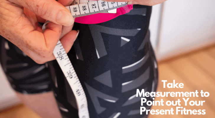 Take Measurement to Point out Your Present Fitness
