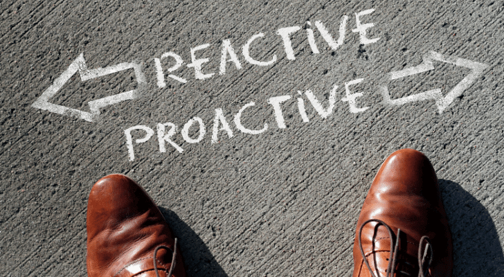 Try to be Proactive in Your Life Not Reactive