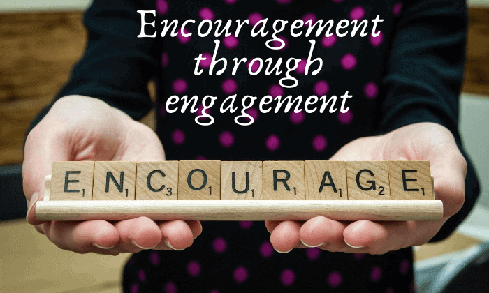 Encouragement Through Engagement
