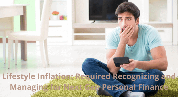 Lifestyle Inflation: Required Recognizing and Managing for Next Gen Personal Finance