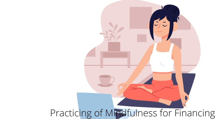 Practicing of Mindfulness for Financing